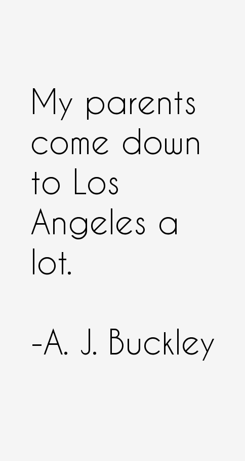 A. J. Buckley Quotes