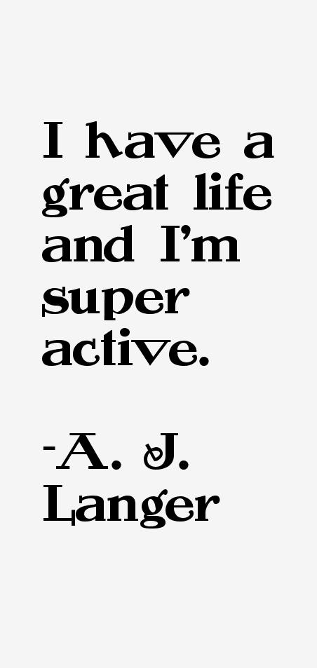 A. J. Langer Quotes