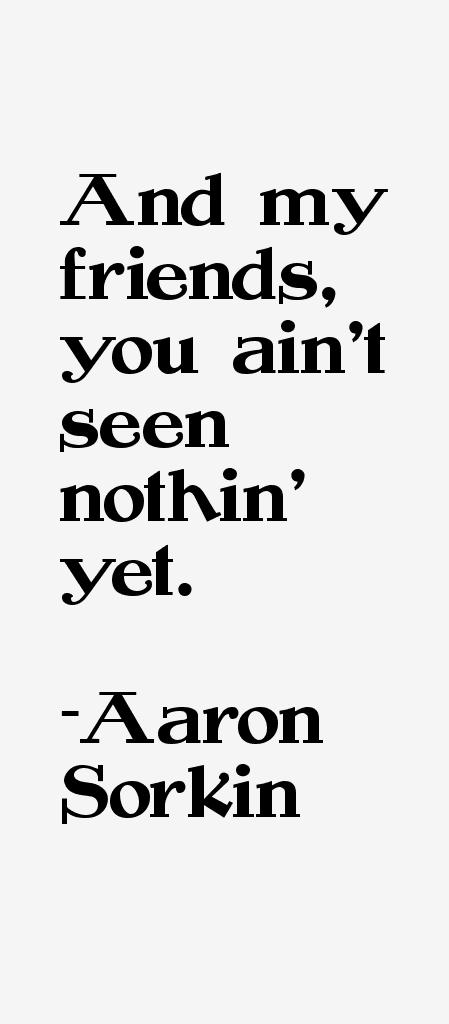 Aaron Sorkin Quotes