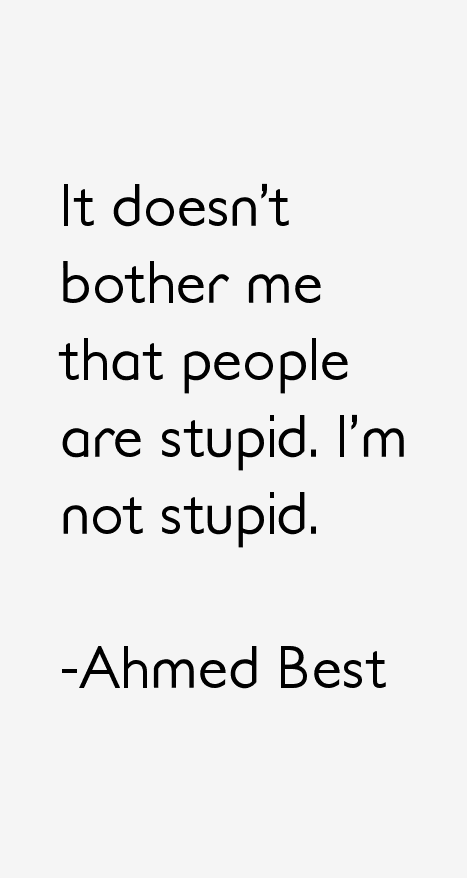 Ahmed Best Quotes