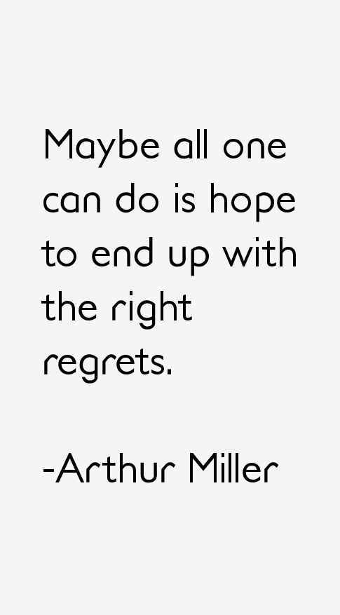 does arthur millers play the crucible end in hope Discover arthur miller famous and rare quotes  maybe all one can do is hope to end up with the right regrets  god really does take our work seriously:.