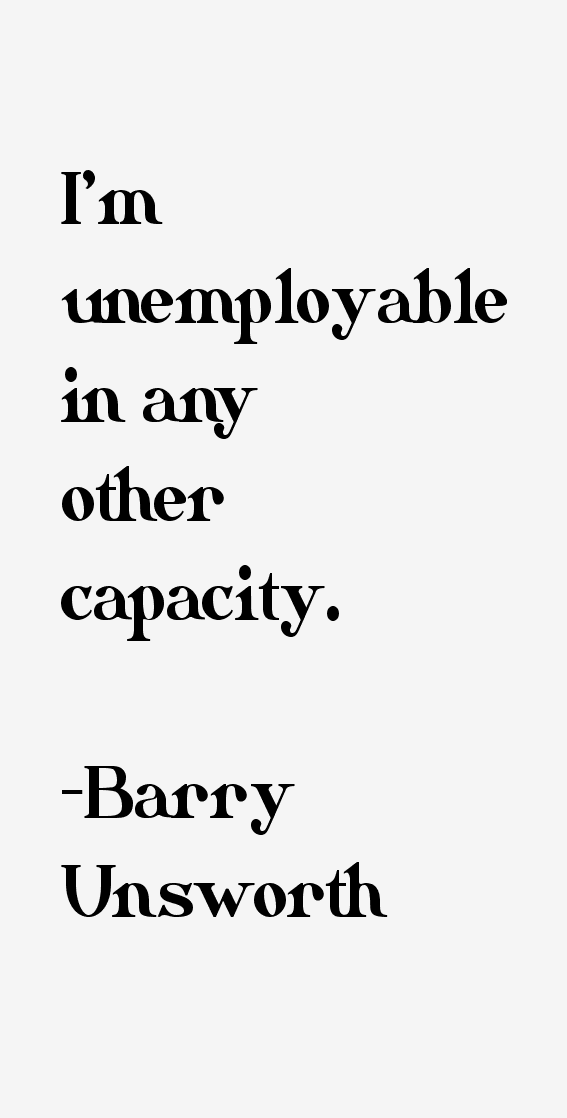 Barry Unsworth Quotes