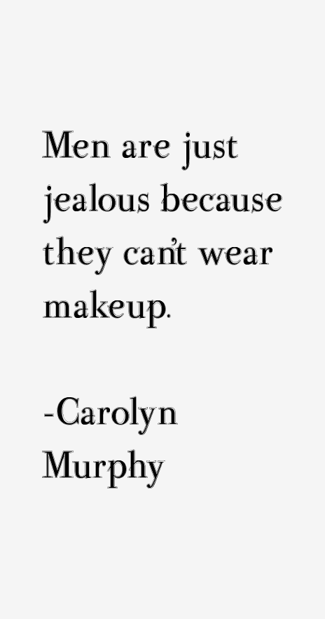 Carolyn Murphy Quotes