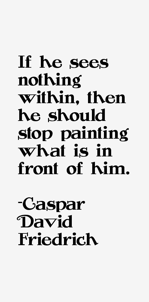 Caspar David Friedrich Quotes