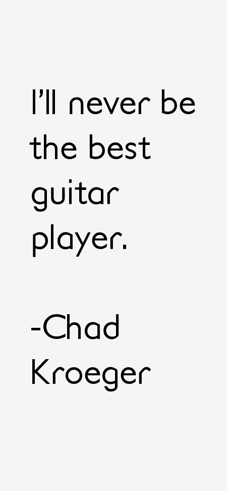 Chad Kroeger Quotes
