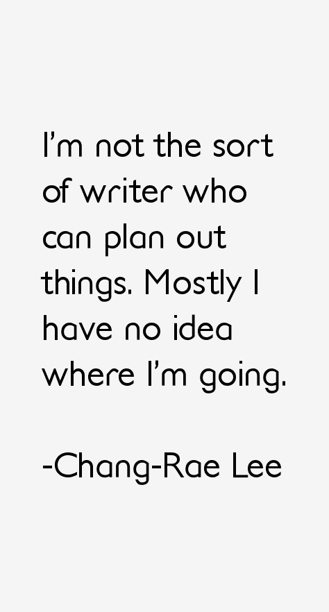 Plan Change Quotes Chang-rae Lee Quotes