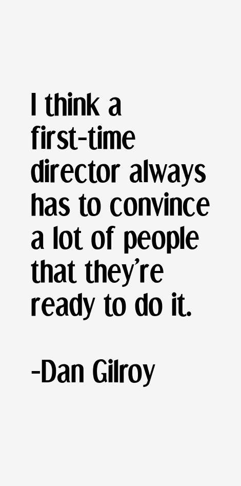 Dan Gilroy Quotes
