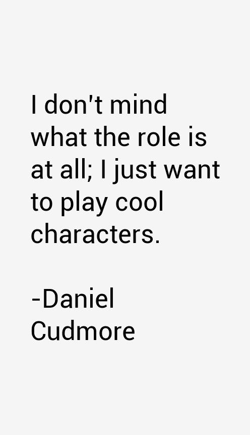 Daniel Cudmore Quotes