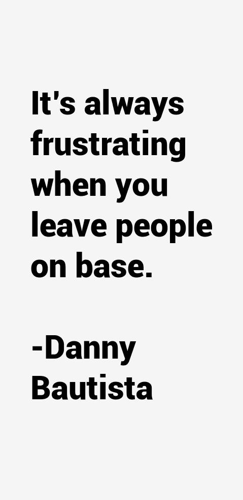 Danny Bautista Quotes