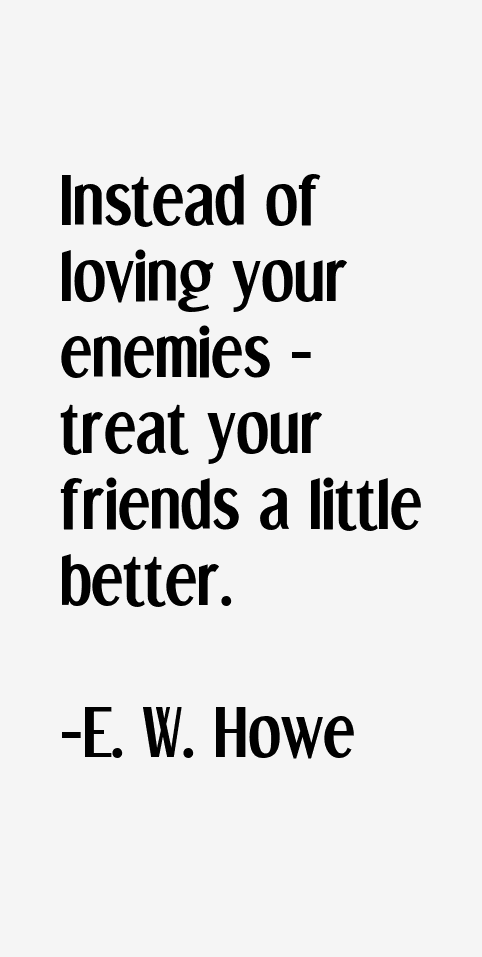 E. W. Howe Quotes