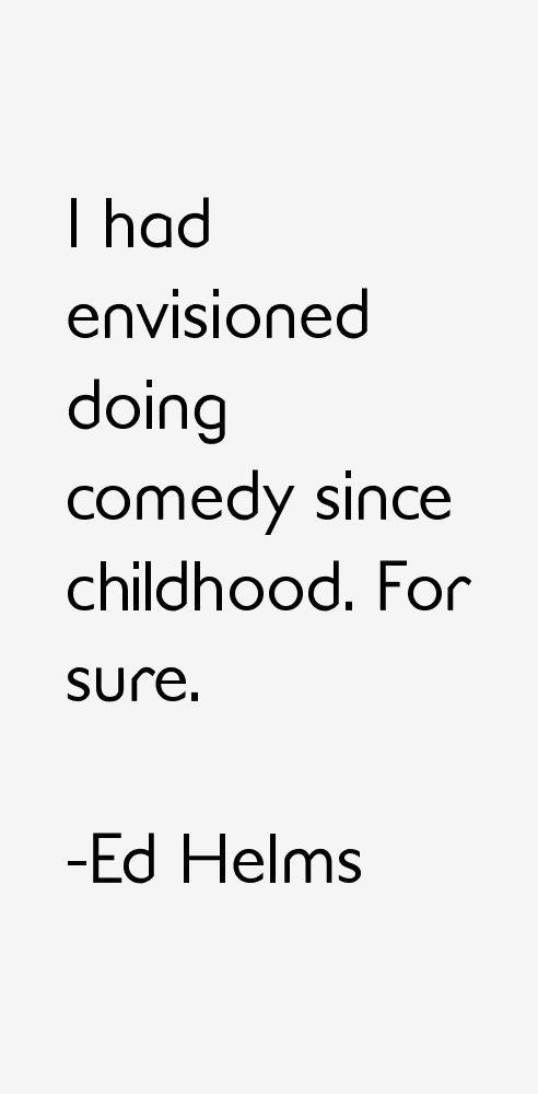 Ed Helms Quotes