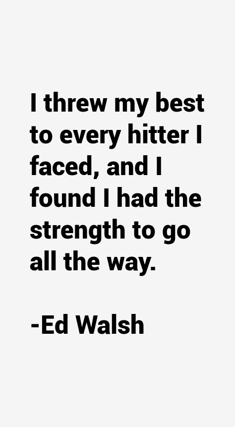Ed Walsh Quotes
