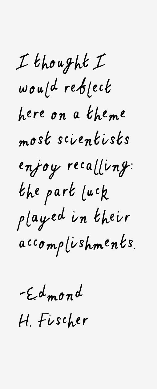 Edmond H. Fischer Quotes