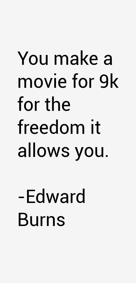 Edward Burns Quotes