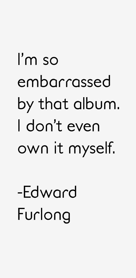 Edward Furlong Quotes
