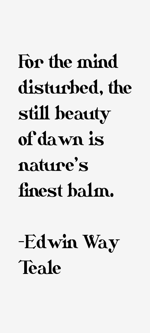 Edwin Way Teale Quotes