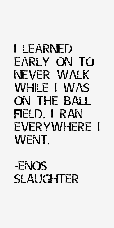 Enos Slaughter Quotes