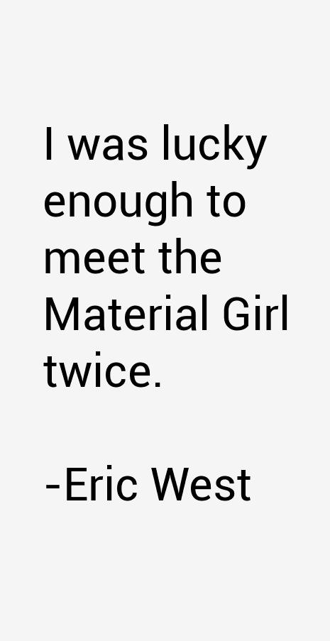 Eric West Quotes
