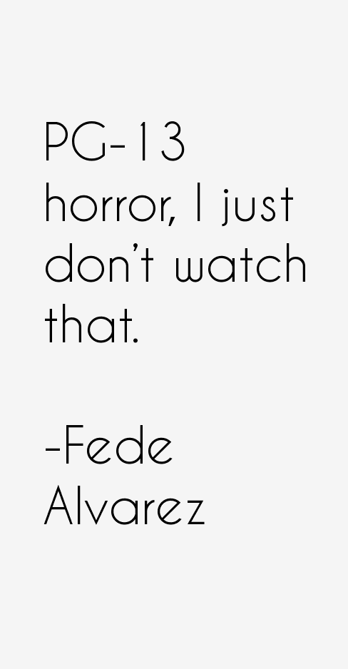 Fede Alvarez Quotes