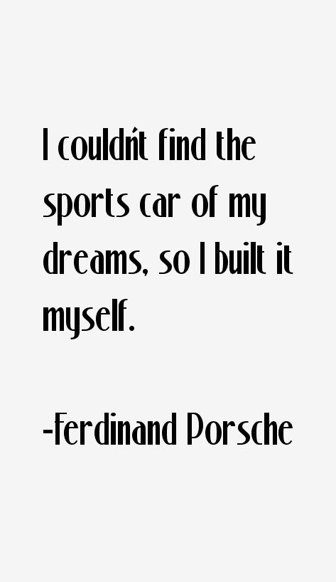 Ferdinand Porsche Quotes \u0026 Sayings