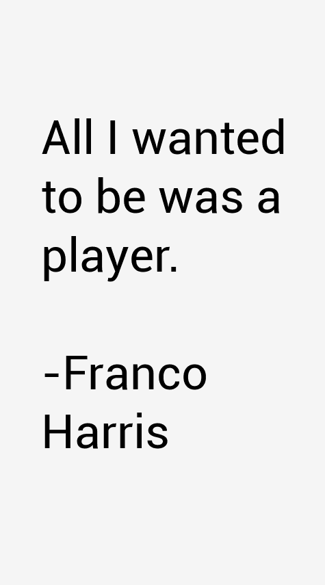 Franco Harris Quotes