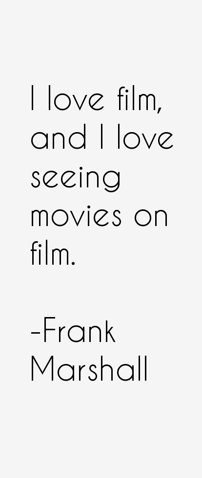 Frank Marshall Quotes