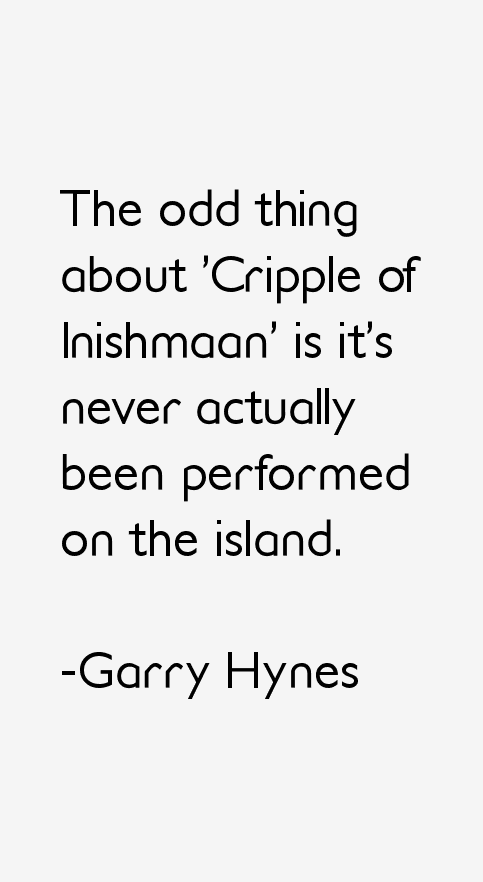 Garry Hynes Quotes