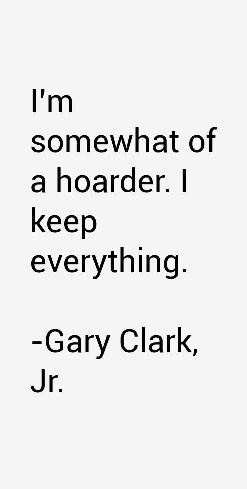 Gary Clark, Jr. Quotes