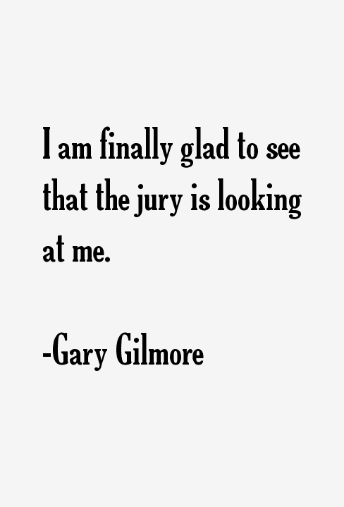 Gary Gilmore Quotes