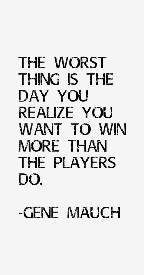 Gene Mauch Quotes