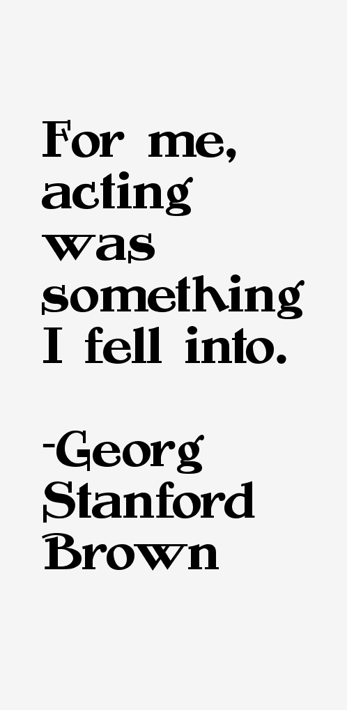 Georg Stanford Brown Quotes