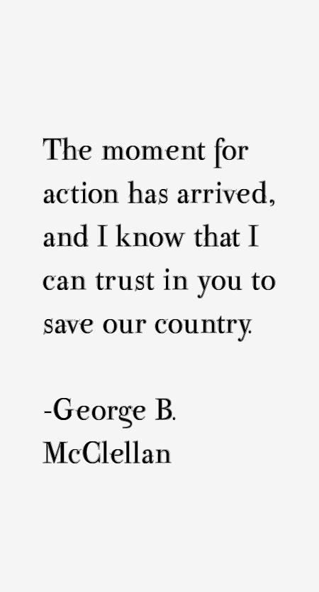 George B. McClellan Quotes