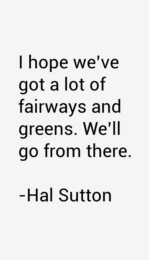 Hal Sutton Quotes