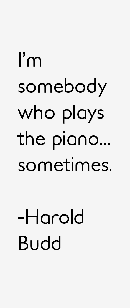 Harold Budd Quotes