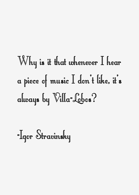 Igor Stravinsky Quotes & Sayings (page 3. People's Motives Quotes. Faith Quotes Thomas Aquinas. Adventure Time Quotes Mathematics. Work Newsletter Quotes. Disney Quotes Love. Instagram Quotes Turn Up. Christian Quotes Depression. Birthday Quotes Uk