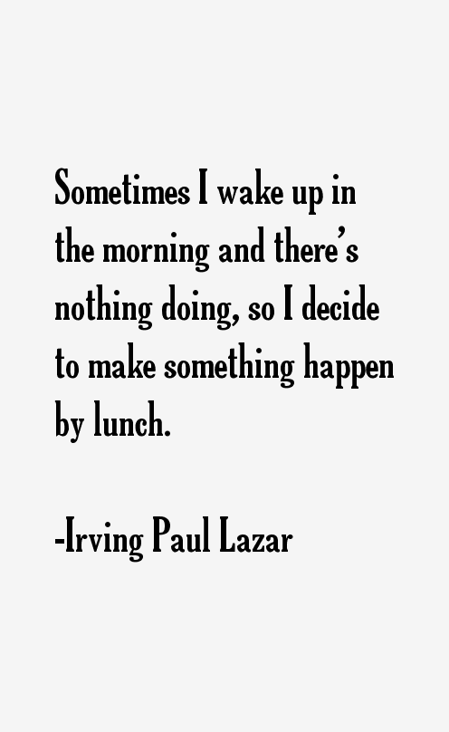 Irving Paul Lazar Quotes
