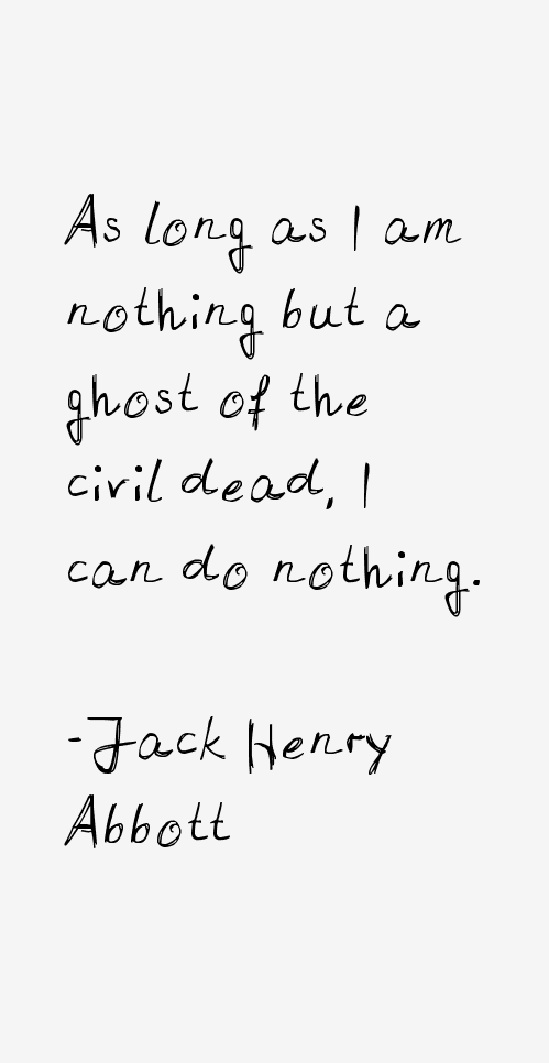 Jack Henry Abbott Quotes