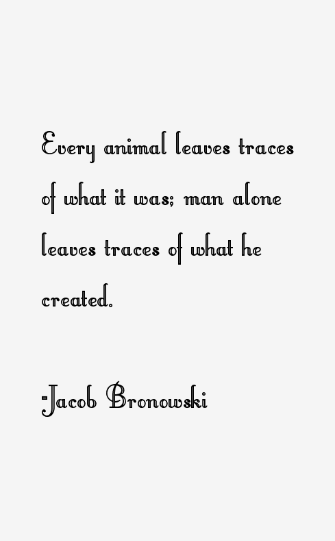 Jacob Bronowski Quotes