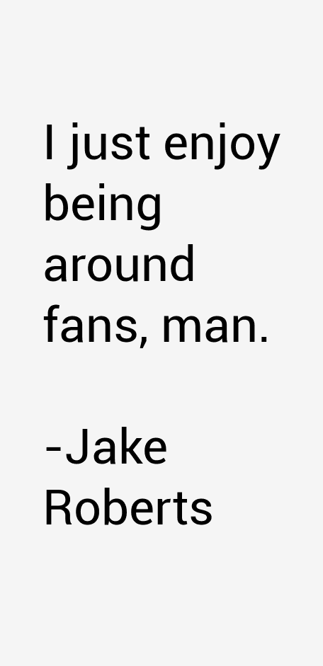 Jake Roberts Quotes