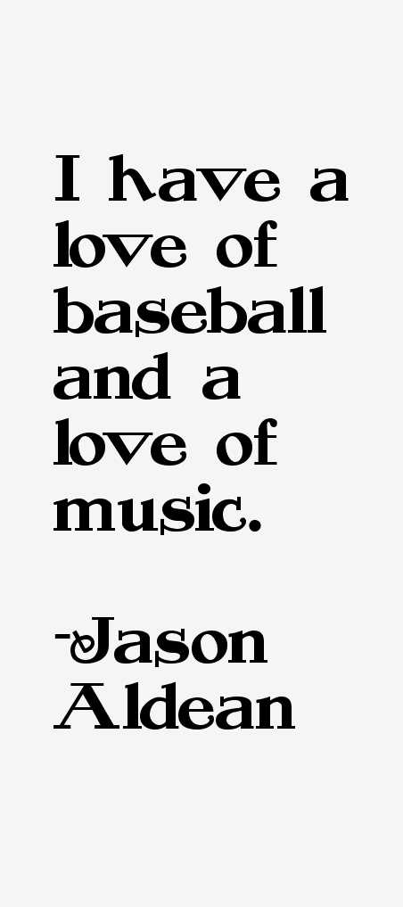 I Love You Jason Quotes : have a love of baseball and a love of music.?
