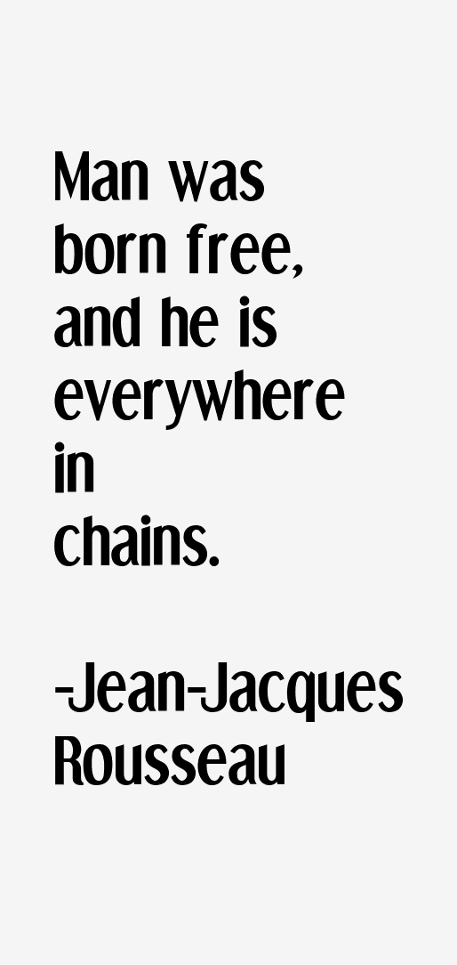 MAN IS BORN FREE, HE IS EVERY WHERE IN CHAIN BY ROUSSEAU J.J ROUSSEAU'S - BIOGHRAPHY AND HISTORY