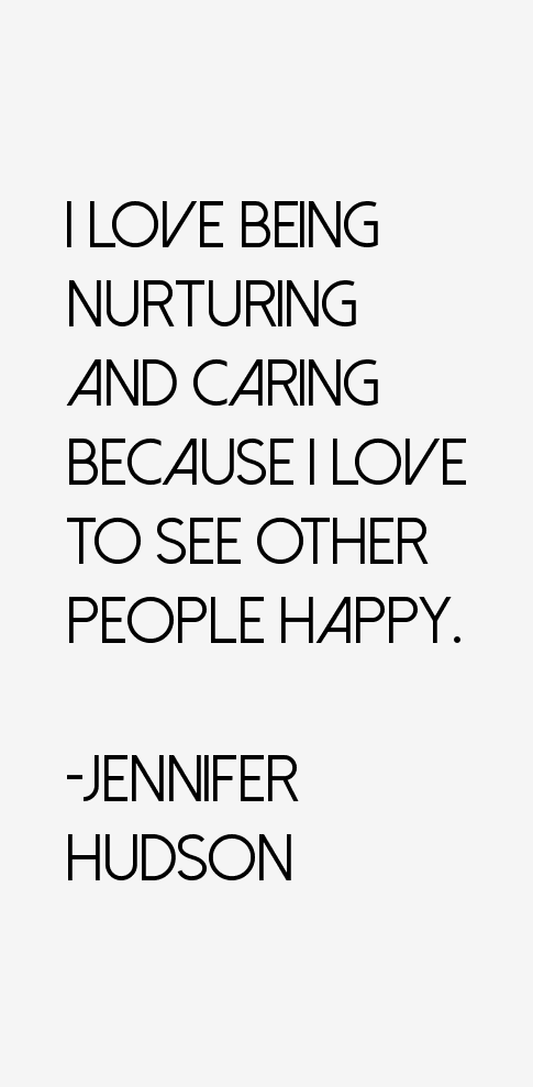 love being nurturing and caring because I love to see other ...