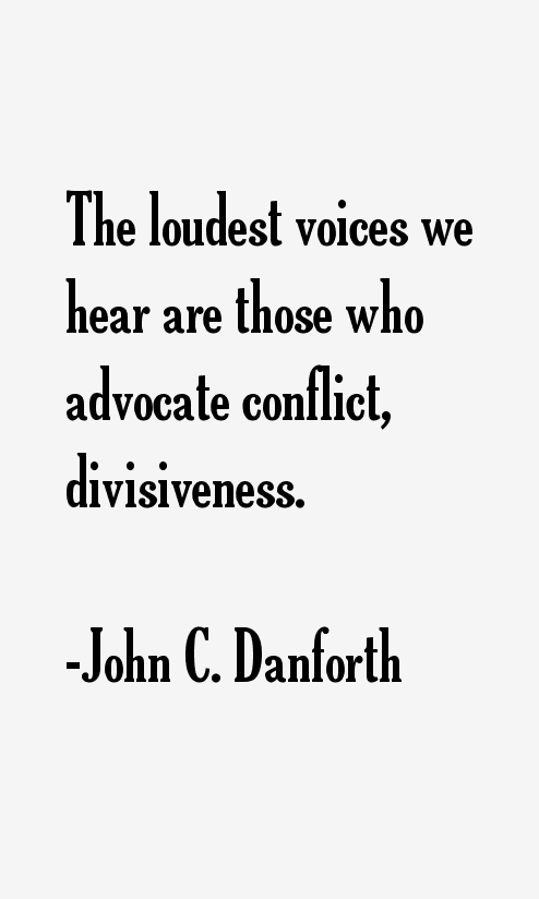 The Loudest Voices We Hear Are Those Who By John C