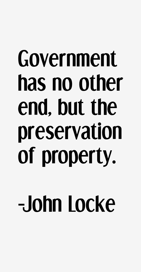 locke and the preservation of property John locke is one of the most important modern philosophers he contributed, most famously – though often misunderstood by people who name-drop him – to political philosophy but locke also made important contributions to philosophy more broadly (including epistemology, theology, and labor theory in economics.