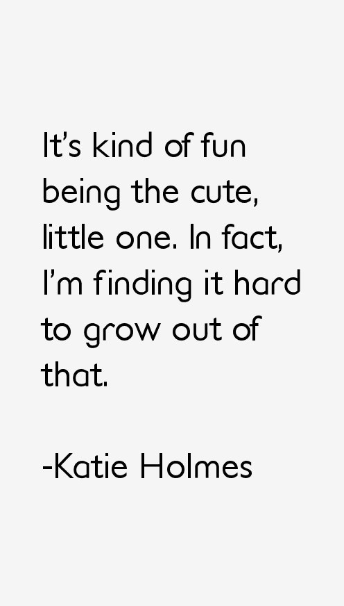 Katie Holmes Quotes