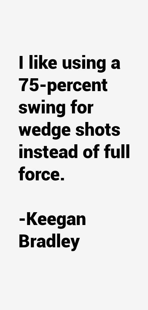 Keegan Bradley Quotes