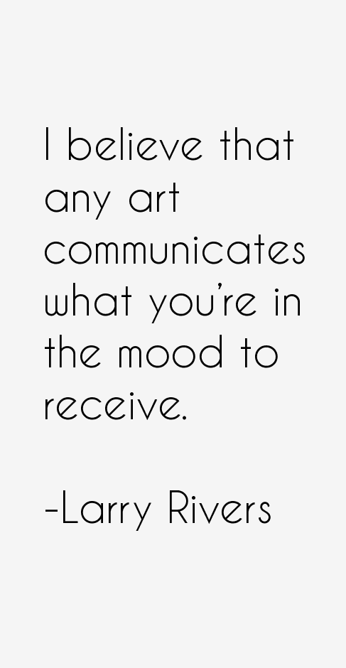 Larry Rivers Quotes