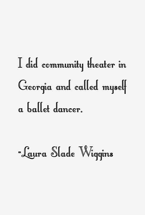 Laura Slade Wiggins Quotes