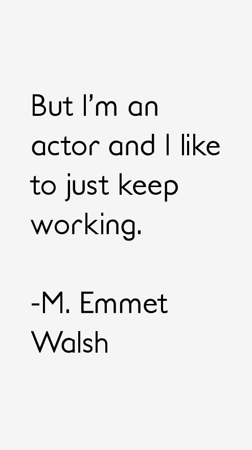 M. Emmet Walsh Quotes