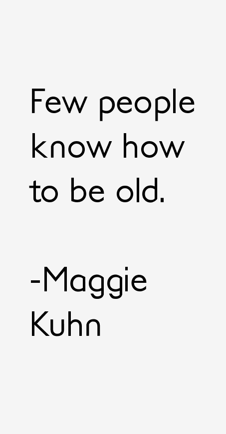 Maggie Kuhn Quotes